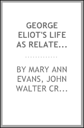George Eliot's life as related in her letters and journals, arranged and ed ...