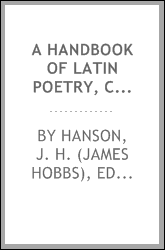 A handbook of Latin poetry, containing selections from Ovid, Virgil, and Horace, with notes and grammatical references