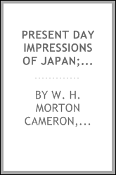 Present day impressions of Japan; the history, people, commerce, industries and resources of Japan and Japan's colonial empire, Kwantung, Chosen, Taiwan, Karafuto;