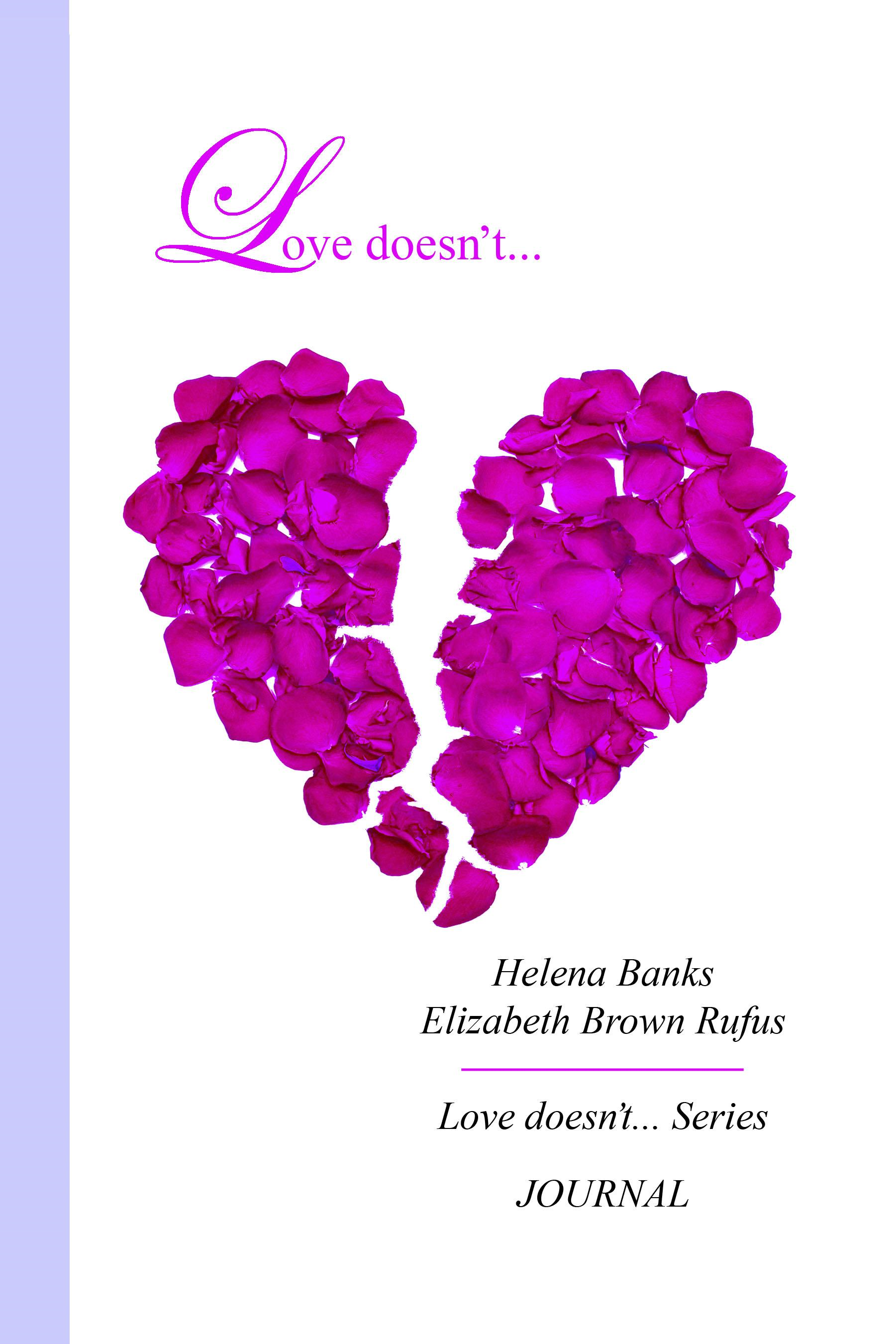 Love doesn't... Journal By: Elizabeth Brown Rufus