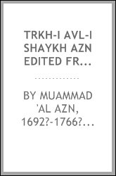 Trkh-i avl-i Shaykh azn Edited from two Persian manuscripts, and noted with their various readings