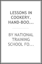 Lessons in Cookery. Hand-book of the National Training School for Cookery ...