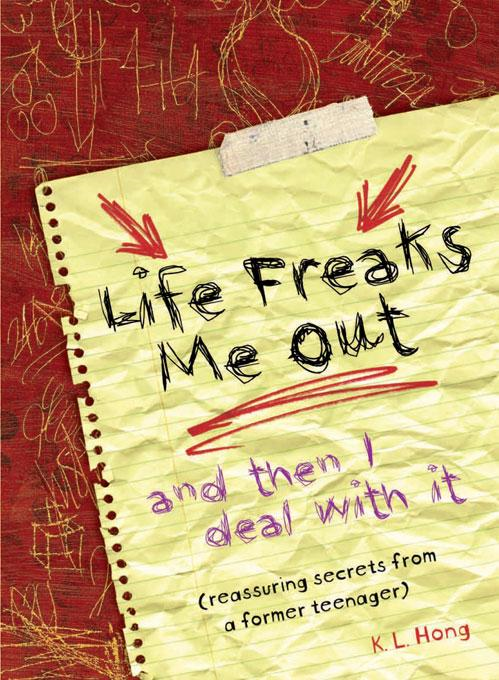 Life Freaks Me Out: And Then I Deal with It By: K.L. Hong