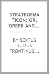 Strategematicon: Or, Greek and Roman Anecdotes, Concerning Military Policy and the Science of ...