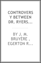 Controversy Between Dr. Ryerson, Chief Superintendent of Education in Upper Canada and Rev. J.M ...