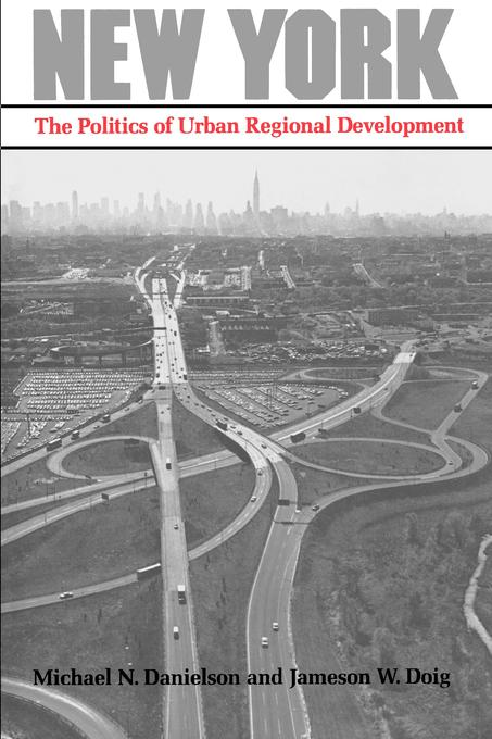 New York: The Politics of Urban Regional Development By: Michael N. Danielson