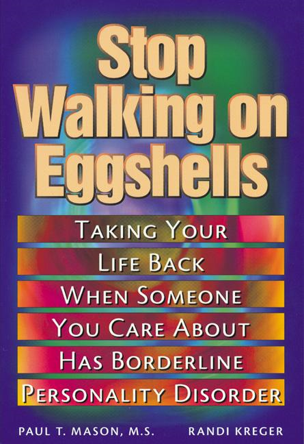 Stop Walking on Eggshells: Taking Your Life Back When Someone You Care About Has Borderline Personality Disorder By: Randi Kreiger