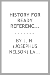 History for ready reference, from the best historians, biographers, and specialists : their own words in a complete system of history