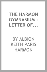 The Harmon gymnasium : letter of Mr. Harmon to the Board of Regents, dated January 20, 1879, presenting the building he had had constructed for a gymnasium