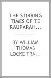 The stirring times of Te Rauparaha (chief of the Ngatitoa)