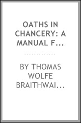 "Oaths in Chancery: A Manual for the Use of ""Commissioners to Administer ..."