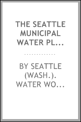 The Seattle municipal water plant; historical, descriptive, statistical. L. B. Youngs, superintendent