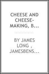 Cheese and Cheese-making, Butter and Milk: With Special Reference to ...