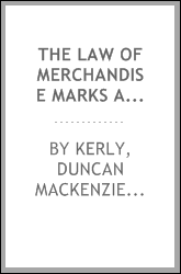 The law of merchandise marks and the criminal law of false marking, with a chapter on warranty of trade marks and a collection of statutes, general orders and forms.