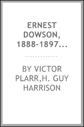Ernest Dowson, 1888-1897, reminiscences, unpublished letters and Marginalia