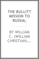 The Bullitt mission to Russia;