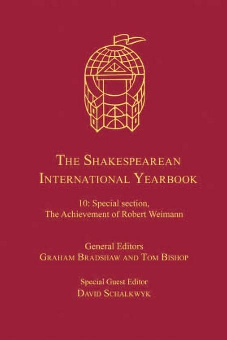 The Shakespearean International Yearbook: Volume 10: Special section, The Achievement of Robert Weimann