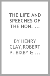 The life and speeches of the Hon. Henry Clay