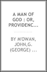 A man of God : or, providence and grace exemplified in a memoir of the Rev. Peter M'Owan