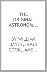 The original astronomical observations made in the course of a voyage to the Northern Pacific Ocean, for the discovery of a North East or North West passage [electronic resource] : wherein the north west coast of America and north east coast of Asia