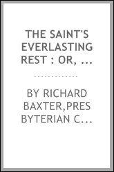 The saint's everlasting rest : or, A Treatise on the blessed state of the saints in heaven