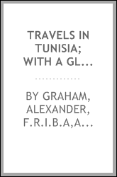 Travels in Tunisia; with a glossary, a map, a bibliography, and fifty illustrations