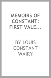 Memoirs of Constant: First Valet de Chambre of the Emperor, on the Private Life of Napoleon and ...