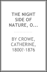 The night side of nature, or, Ghosts and ghost seers [microform]