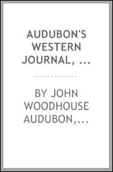 Audubon's western journal, 1849-1850; being the ms. record of a trip from New York to Texas, and an overland journey through Mexico and Arizona to the gold fields of California