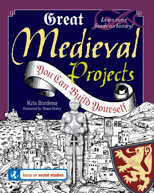 Great Medieval Projects You Can Build Yourself By: Kris Bordessa