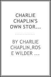 Charlie Chaplin's own story : being a faithful recital of a romantic career, beginning with early recollections of boyhood in London and closing with the signing of his latest motion-picture contract