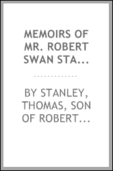 Memoirs of Mr. Robert Swan Stanley ... the Alnwick Stanley family, and a few of their contemporaries