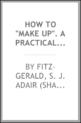"How to ""make up"". A practical guide for amateurs and beginners"