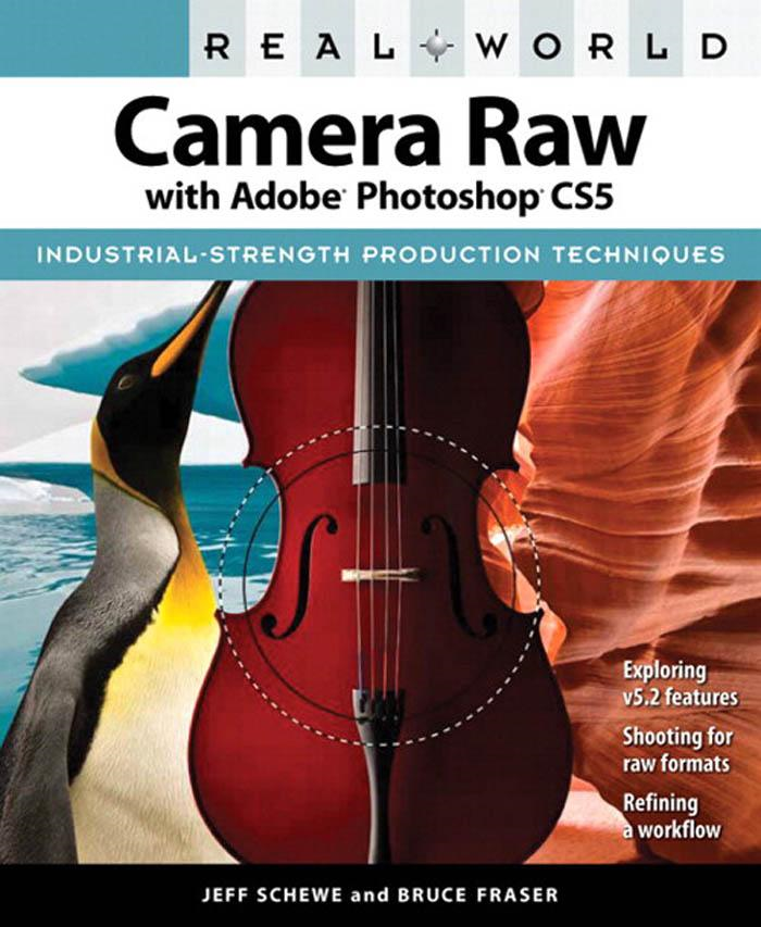 Real World Camera Raw with Adobe Photoshop CS5 By: Jeff Schewe