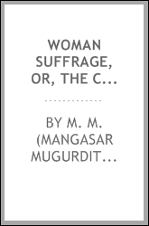 Woman suffrage, or, The child-bearing woman and civilization