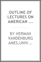 Outline of lectures on American political and institutional history during the colonial and revolutionary periods, with references for collateral reading