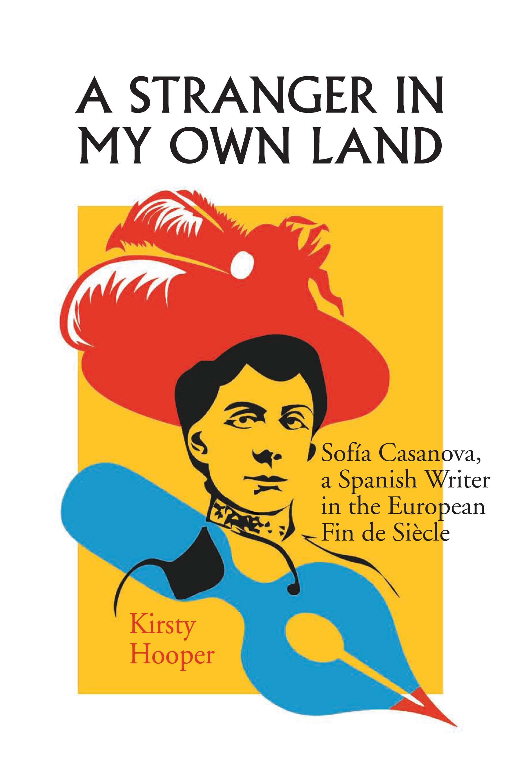 A Stranger in My Own Land: Sof�a Casanova, a Spanish Writer in the European Fin de Si�cle