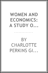 Women and Economics: A Study of the Economic Relation Between Men and Women ...