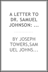 A letter to Dr. Samuel Johnson: occasioned by his late political publications [microform] : with an appendix, containing some observations on a pamphlet lately published by Dr. Shebbeare