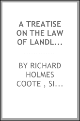 A Treatise on the Law of Landlord and Tenant: Grounded on the Text of Comyns, and Embracing the ...