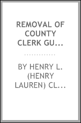 download removal of county <b>cl</b>erk gumbleton. views of henry l. <b>cl</b>
