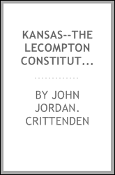 Kansas--the Lecompton constitution. Speech of Hon. John J. Crittenden, of Kentucky, in the Senate of the United States, March 17, 1858
