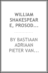 William Shakespeare, prosody and text; an essay in criticism, being an introduction to a better editing and a more adequate appreciation of the works of the Elizabethan poets