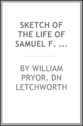 Sketch of the life of Samuel F. Pratt with some account of the early history of the Pratt family. A paper read before the Buffalo historical society, March 10th, 1873
