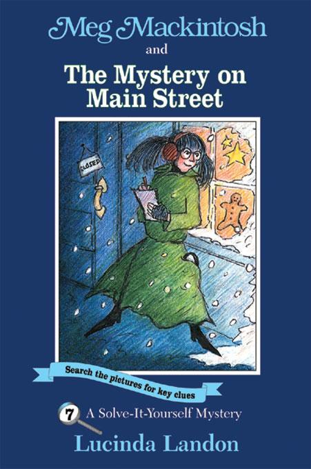 Meg Mackintosh and the Mystery on Main Street: A Solve-It-Yourself Mystery By: Lucinda Landon