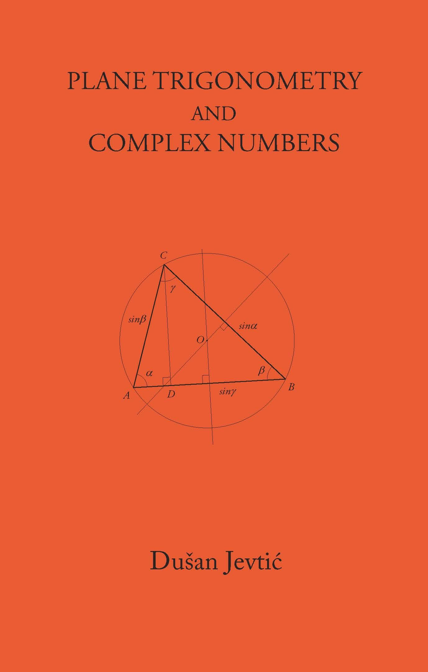 PLANE TRIGONOMETRY AND COMPLEX NUMBERS By: DUSAN JEVTIC