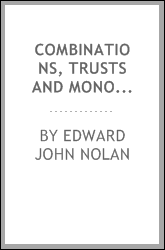 Combinations, trusts and monopolies; a discussion of the origin, development, and treatment of the modern industrial combination