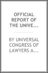 Official report of the Universal congress of lawyers and jurists, held at St. Louis, Missouri, U. S. A., September 28, 29, and 30, 1904, under the auspices of the Universal exposition and the American bar association