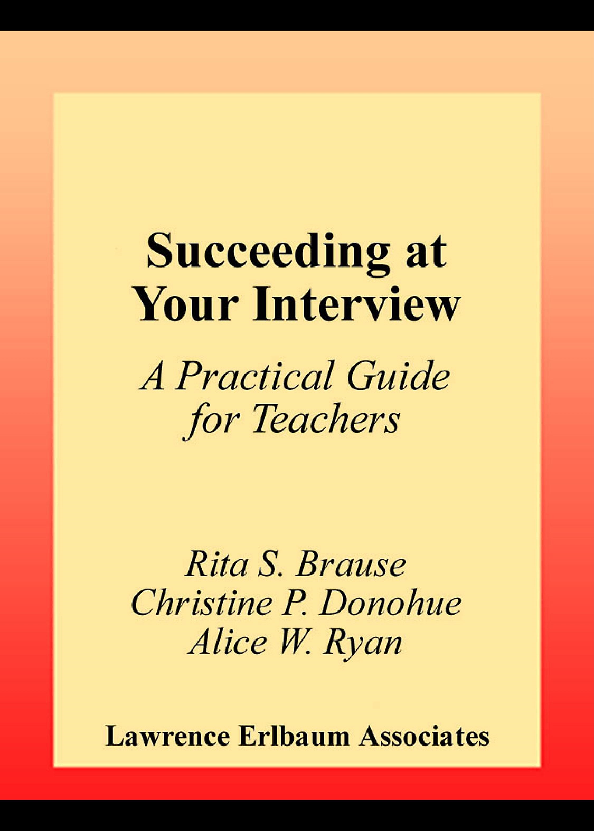 Succeeding at Your Interview: A Practical Guide for Teachers