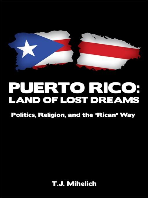 PUERTO RICO: Land of Lost Dreams: Politics, Religion, and the ''Rican'' Way